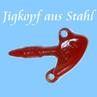 Name:  Jig-Kopf-aus-Stahl.jpg Hits: 1486 Größe:  23,6 KB